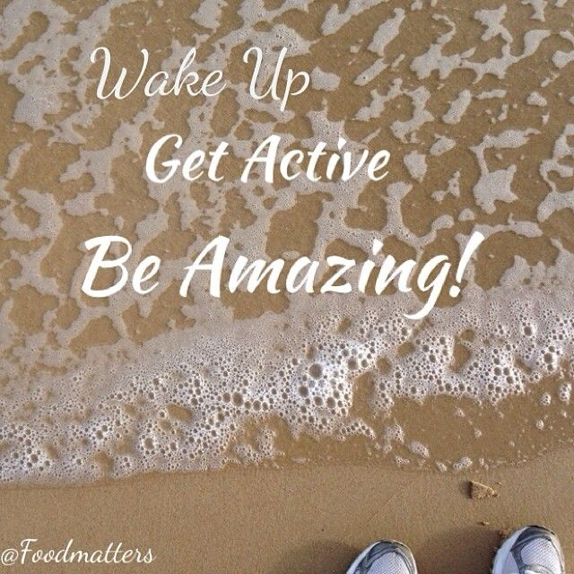 Wake Up | Get Active | Be Amazing! Today's inspiration to get active. What will you do to be active today?  #foodmatters #inspiration #motivation #exercise #fitness #fit #inspo #quote #quoteoftheday #beach #walk #ocean #meditate #wave #beamazing