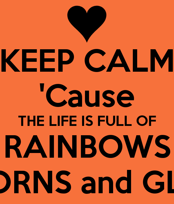 Keep Calm And Love Unicorns And Rainbows