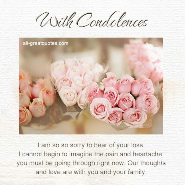 With Condolences .. I am so so sorry to hear of your loss. I ...