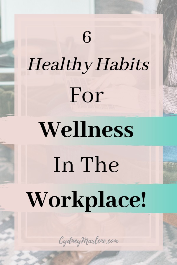 Looking to increase your wellness in the workplace? Try out these 6 healthy habits to improve your overall health and wellness at work!