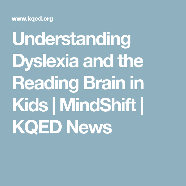 Understanding Dyslexia And The Reading Brain In Kids Mindshift >> Understanding Dyslexia And The Reading Brain In Kids