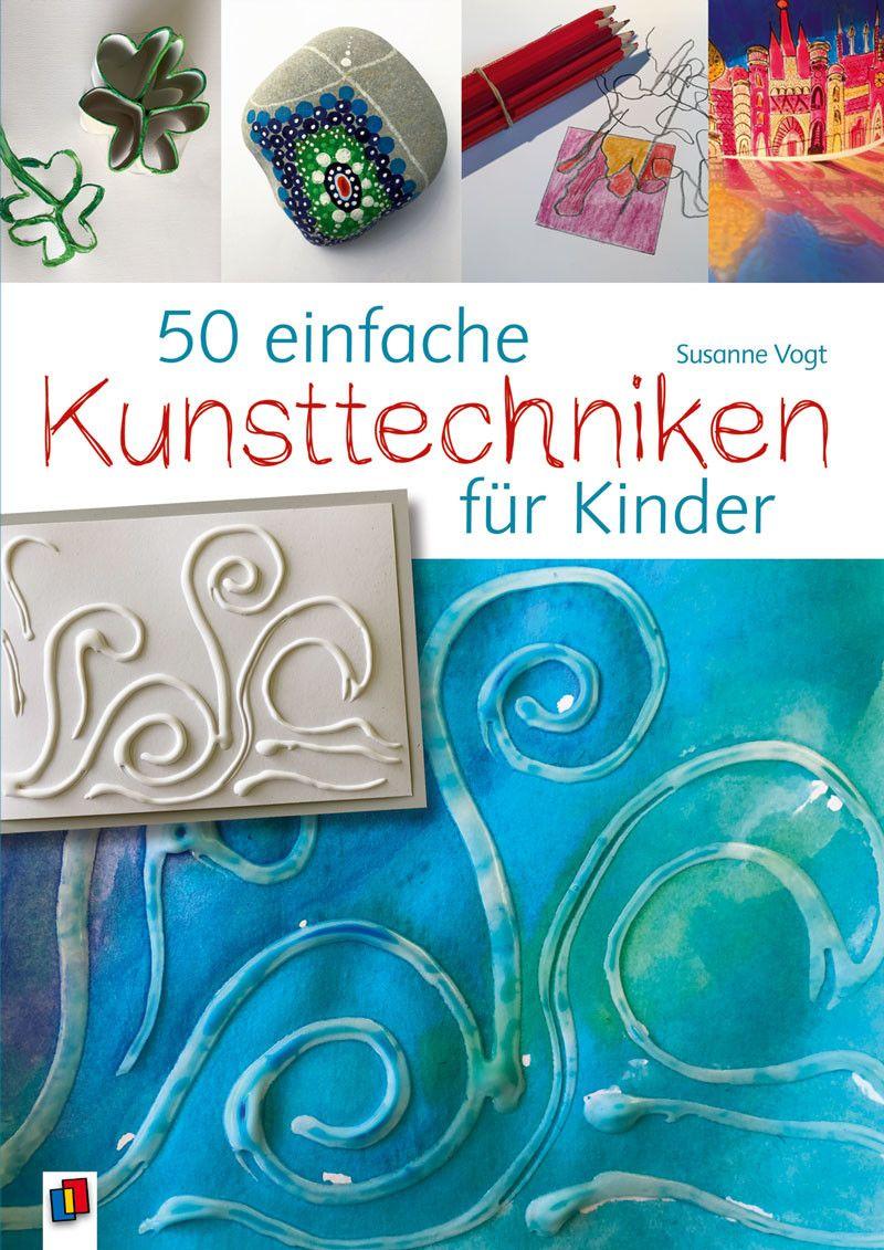 50 Einfache Kunsttechniken Fur Kinder Kunsttechniken Kunst Fur Kinder Kinder Kunst