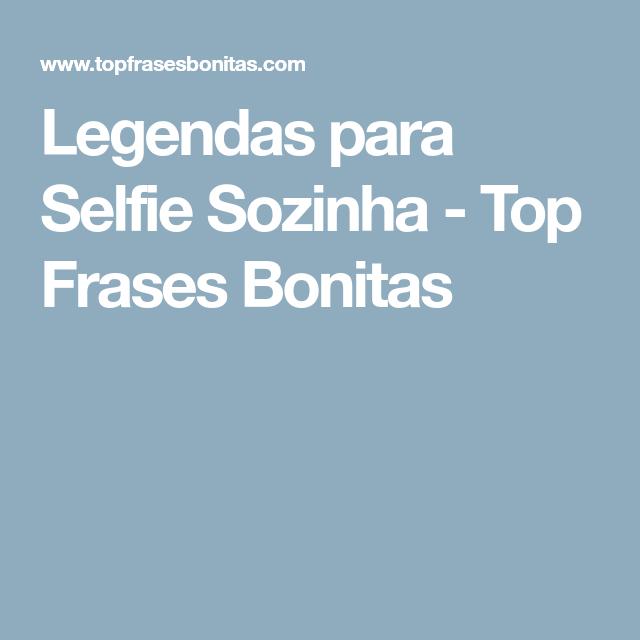 Legendas Para Selfie Sozinha Pensamentos