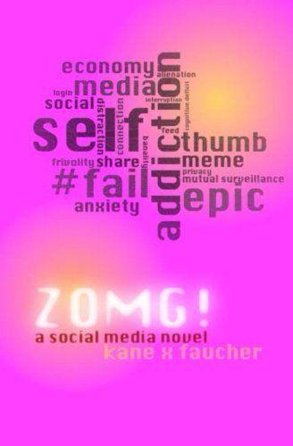 ZOMG!: A Social Media Novel, http://www.amazon.com/dp/B00ARXXYVC/ref=cm_sw_r_pi_awdm_74CXsb0GFQV42
