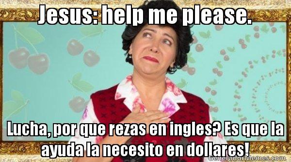 La Ayuda La Necesito En Dolares Meme Google Search Memes De Dona Lucha Frases De Buen Humor Memes Sarcasticos