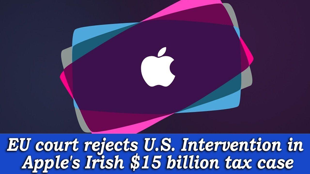EU court rejects U.S. Intervention in Apple's Irish 15