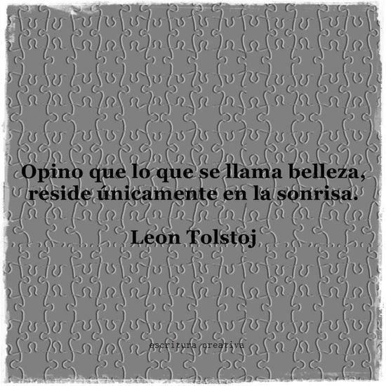 Opino que lo que se llama belleza, reside únicamente en la sonrisa -Leon Tolsoi