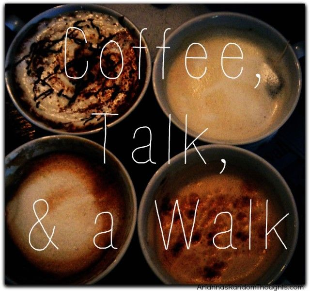 """Coffee, Talk, & a Walk"" ariannasrandomthoughts.com #self-care"