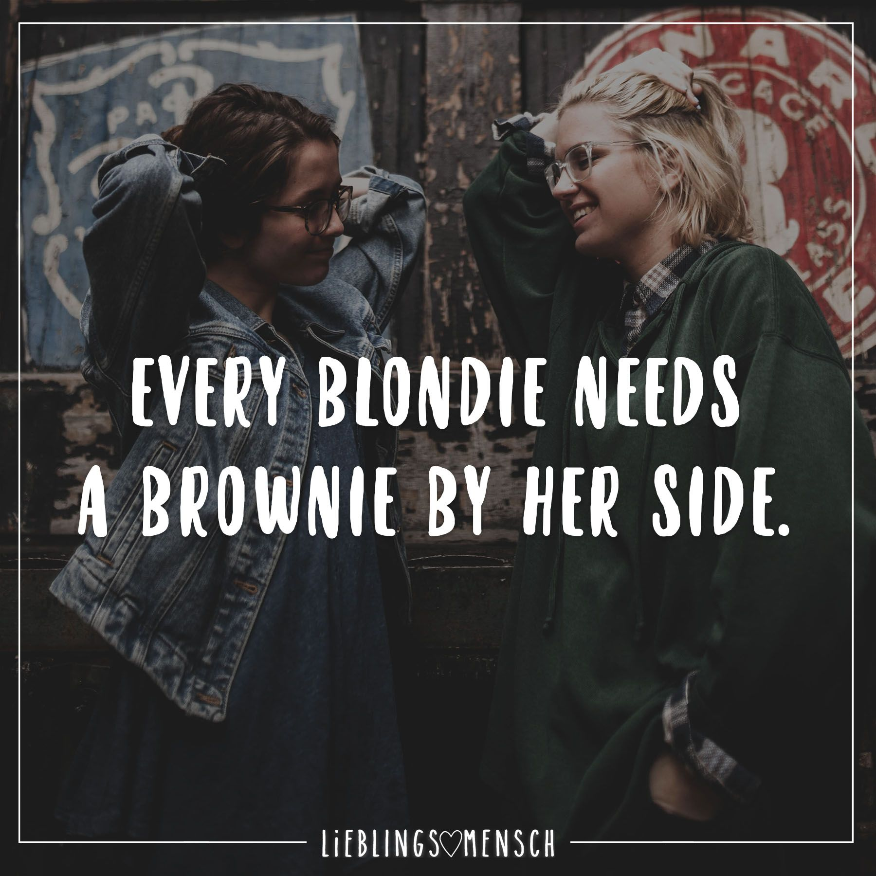 every blondie needs a brownie by her side visual statements liebe pinterest spr che. Black Bedroom Furniture Sets. Home Design Ideas