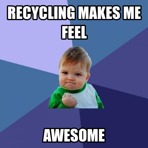 Recycling Makes Me Feel Awesome For More Information About Trash Collection And Recycling Go To Www Wasteconnec Teaching Memes Grammar Memes Classroom Memes