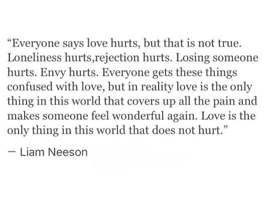 Liam Neeson Love Isn T Hurtful Love Quotes Photos Words Life Quotes