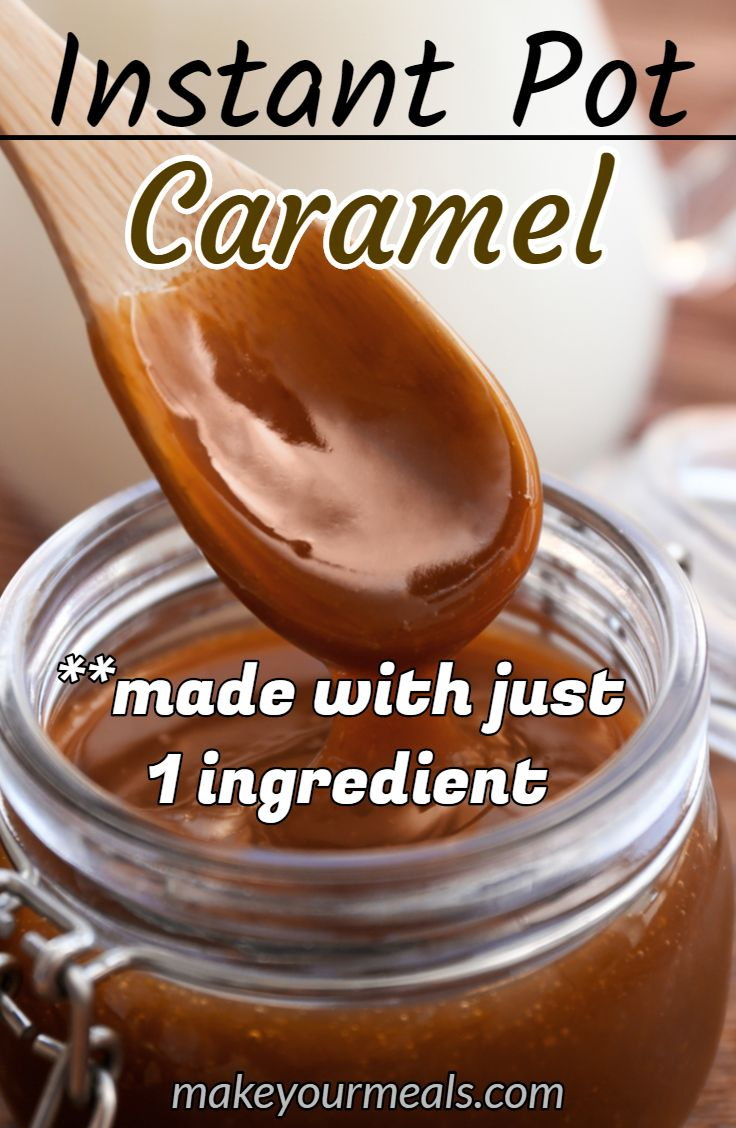 Instant Pot Caramel Recipe Only 1 Ingredient Make Your Meals Recipe Caramel Recipes Caramel From Condensed Milk Easy Instant Pot Recipes