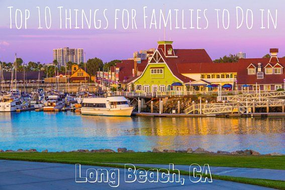 Everything You Need To Do In Long Beach Ca With Your Kids