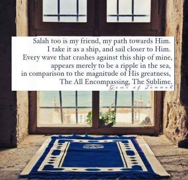 salah is my friend by path towards him, it is a means of getting getting closer to Allah s.w.t.