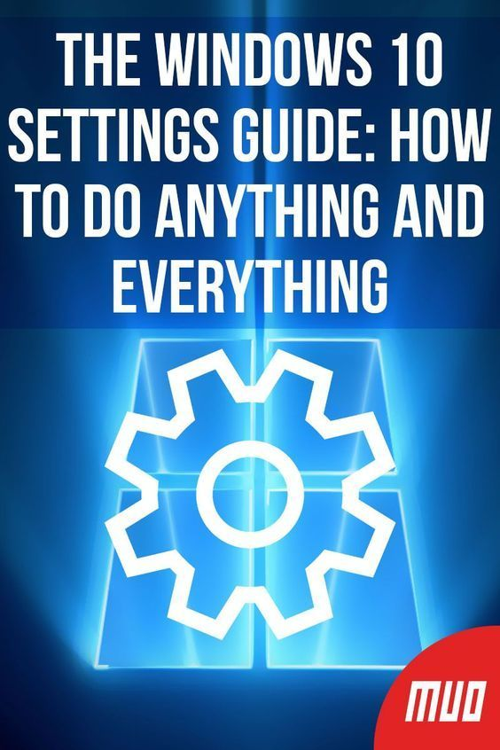 The Windows 10 Settings Guide: How to Do Anything and Everything #windows10