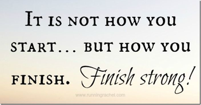 Finish Strong Quotes Running Slow and Finishing Strong | Fitness Inspiration | Finish  Finish Strong Quotes