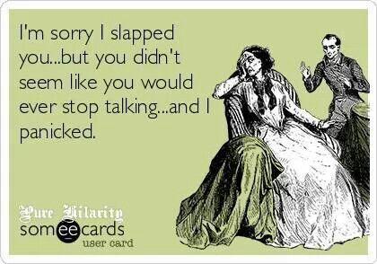 I'm sorry I slapped you... I panicked