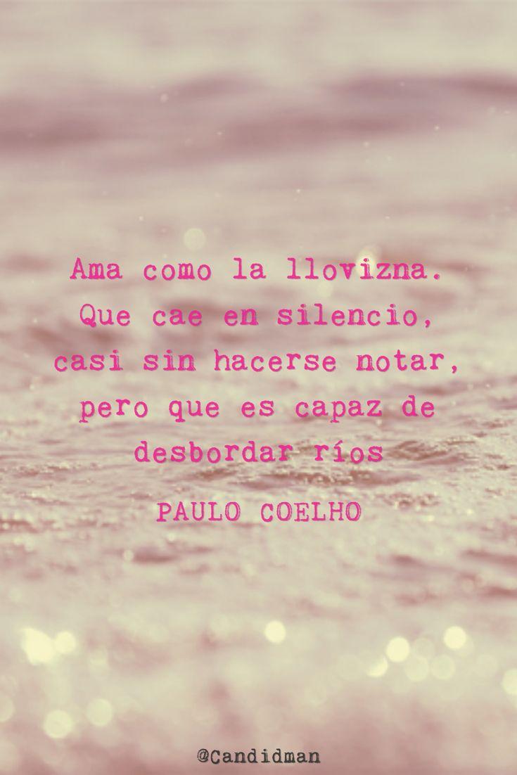 Que cae en silencio casi sin hacerse notar pero que es capaz de desbordar ros – Paulo Coelho
