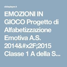 EMOZIONI IN GIOCO Progetto di Alfabetizzazione Emotiva A.S. 2014/2015 Classe 1 A della Scuola Primaria di Bassano Romano Ins. : Barbara Filippi Francesca. -  ppt scaricare