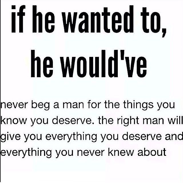 If He Wanted To He Would Have Love Love Quotes Quotes Quote Truth Love Quote Man Beg Relation Push Me Away Quotes Promise Quotes Boyfriend Quotes Relationships