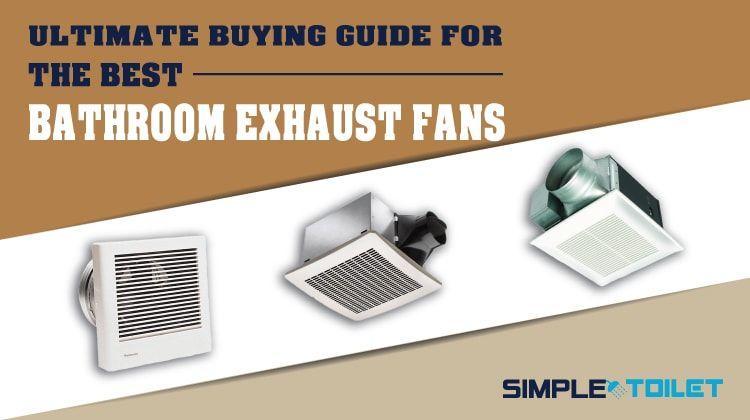 Ultimate Buying Guide Of Bathroom Exhaust Fan Amazing Bathrooms