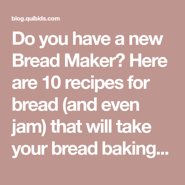 Fun and Easy Recipes for your New Bread Maker | Bread ...