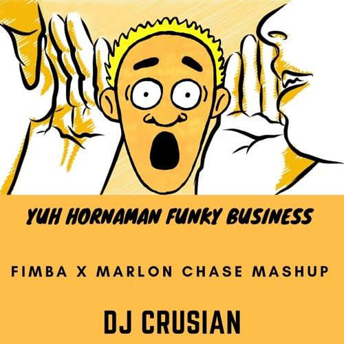 Yuh Hornaman Funky Business - Fimba x Marlon Chase Mashup by DJ