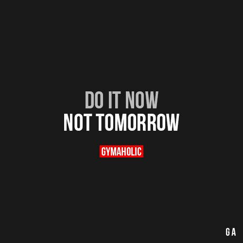 Do It Now Fitness Motivation Quotes Gym Quote Fitness Quotes