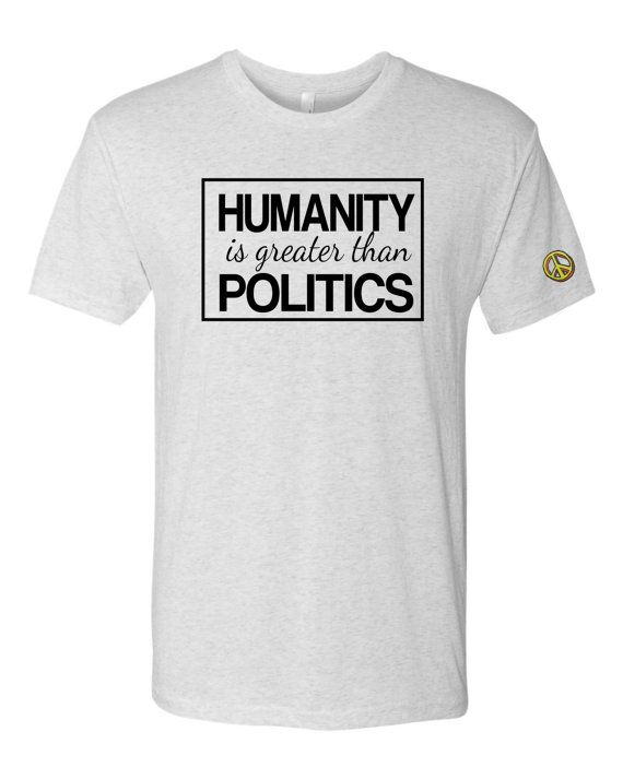 bb6a9f09b5c Items similar to  Humanity is greater than  Politics Peace  Tshirt on Etsy.