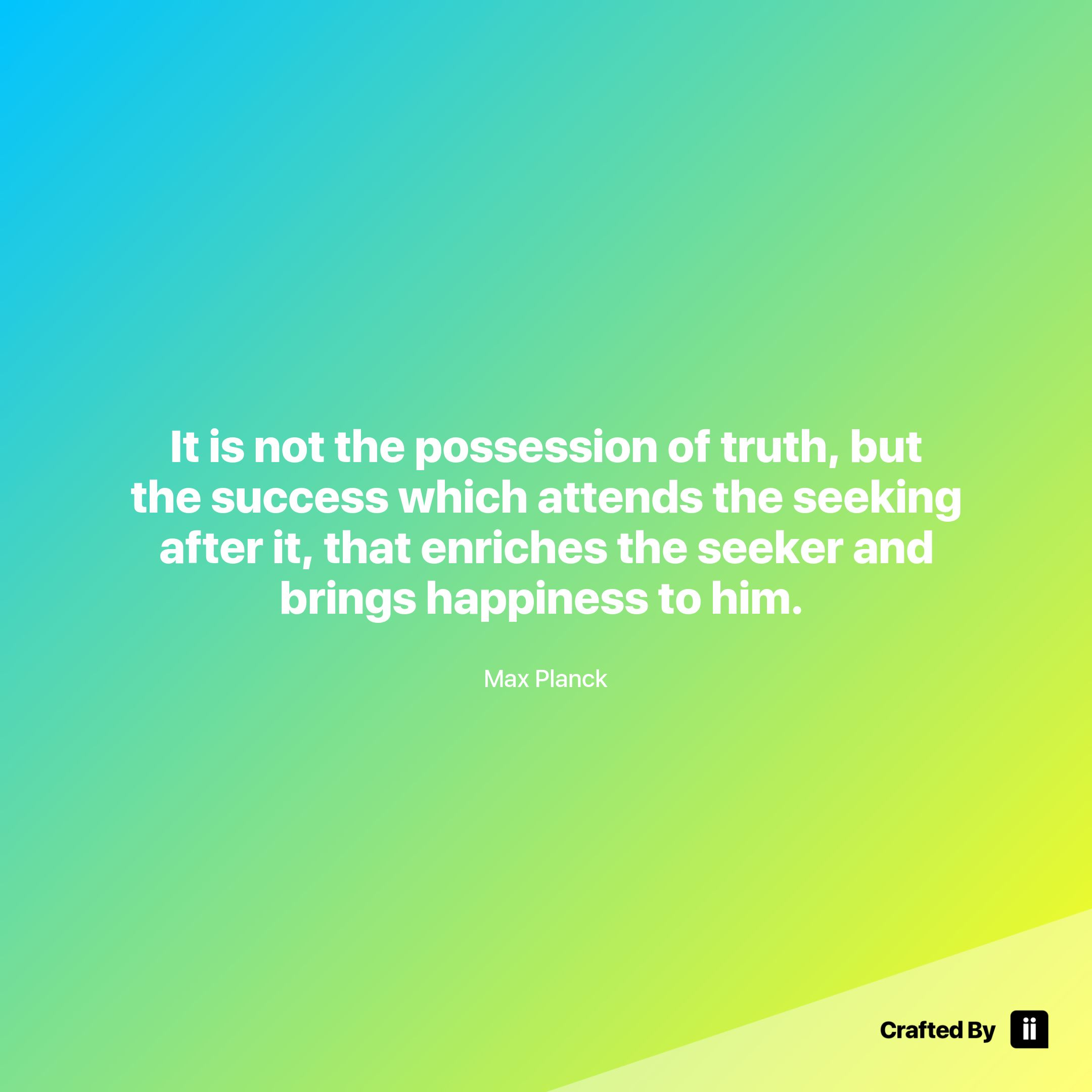 """""""It is not the possession of truth but the success which attends the seeking after it that enriches the seeker and brings happiness to him. """" By Max Planck #quotes #wordstoliveby #inspiration #inspirationalquote #motivation #quotestagram #quotesoftheday #beautiful"""