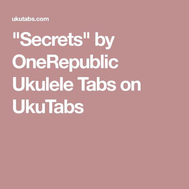 Secrets By Onerepublic Ukulele Tabs On Ukutabs Ukulele
