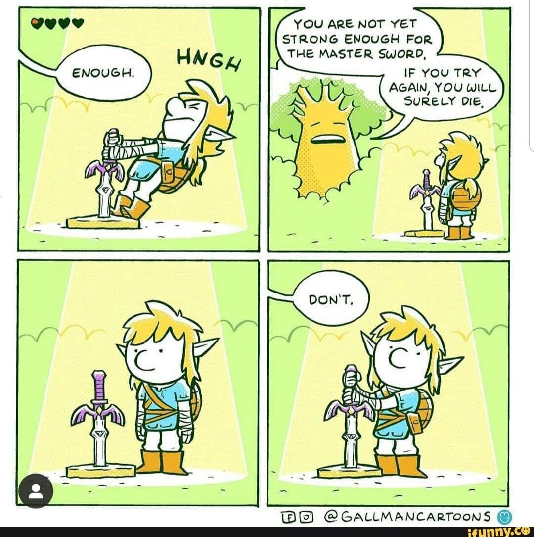 You Are Not Yet Strong Enough For Legend Of Zelda Memes Zelda Funny Botw Funny