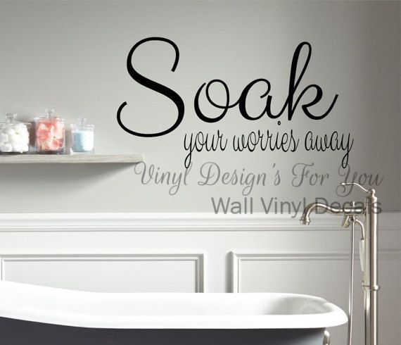 Soak your worries away bathroom wall decor vinyl decal saying apartment word removable art also pin by camille on ideas for the house pinterest high gloss paint rh