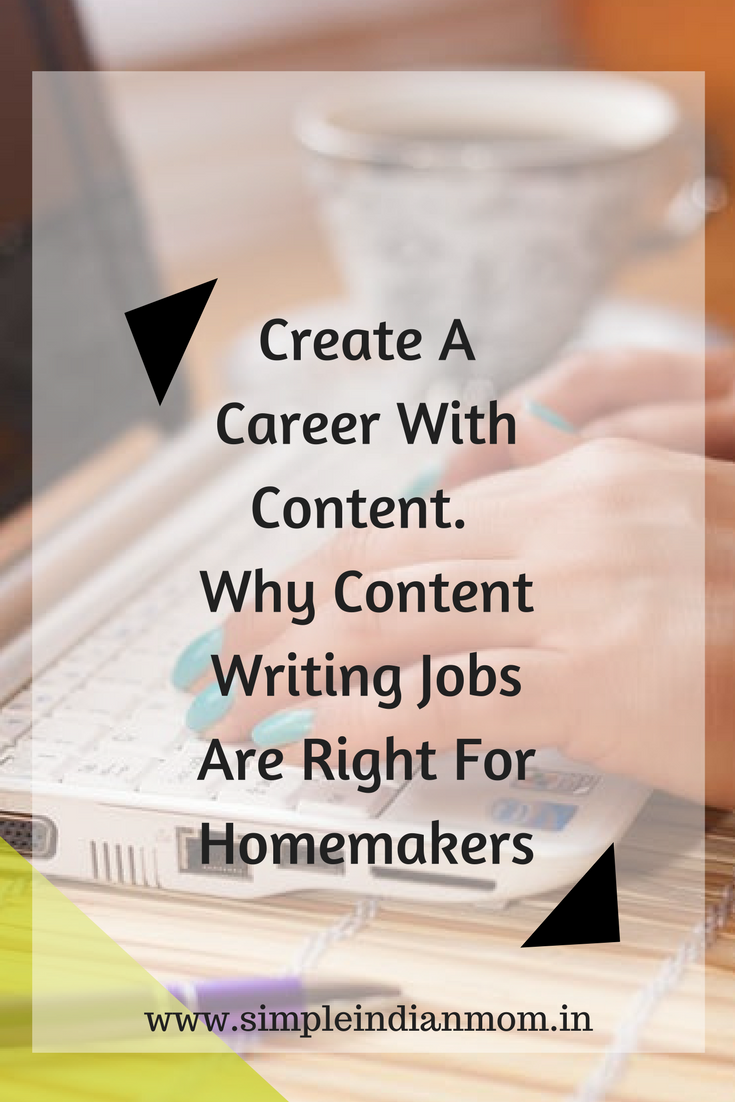 Create A Career With Content Why Content Writing Jobs Are Right For Homemakers Http Www Simpleindian Writing Jobs Content Writing Freelance Writing Jobs