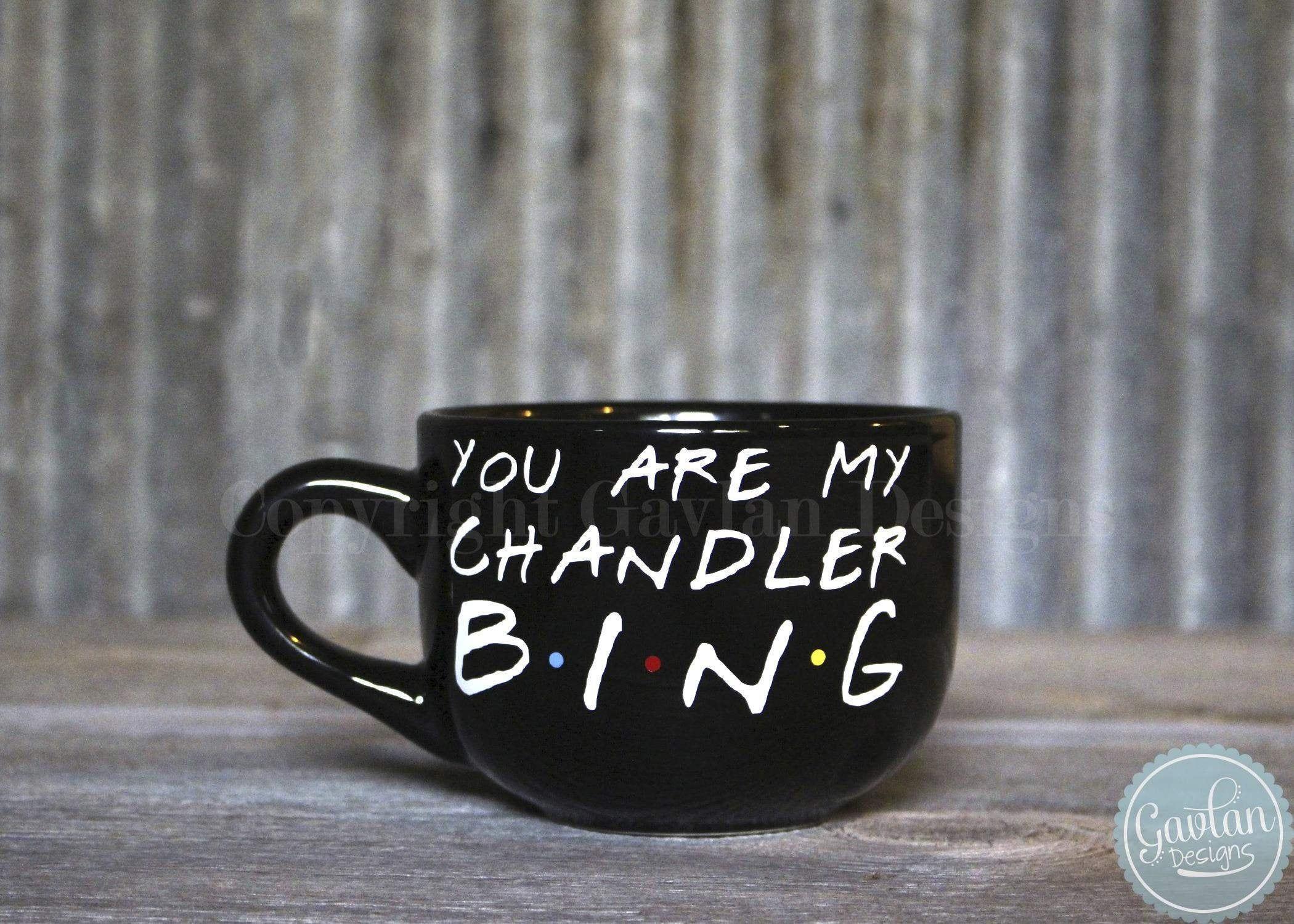 You Are My Chandler Bing Large 16 Oz Black Or White Coffee Mug