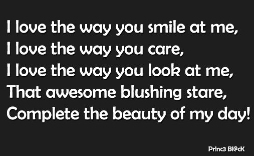 I love the way you smile, care, look at me and that awesome blushing stare...