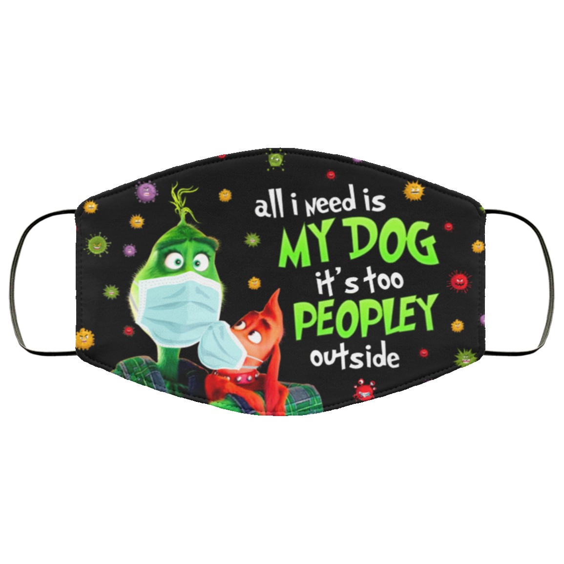 All I Need Is My Dog It S Too Peopley Outside Grinch Face Mask Grinch Mask Mask For Kids Funny Mask