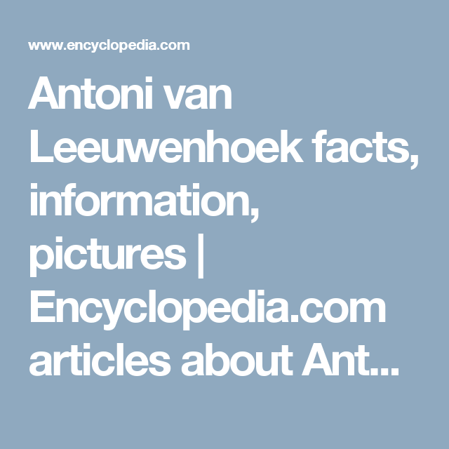 Antoni van Leeuwenhoek facts, information, pictures | Encyclopedia.com articles about Antoni van Leeuwenhoek
