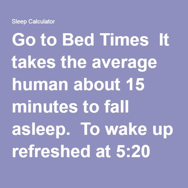 Go To Bed Times It Takes The Average Human About 15 Minutes To