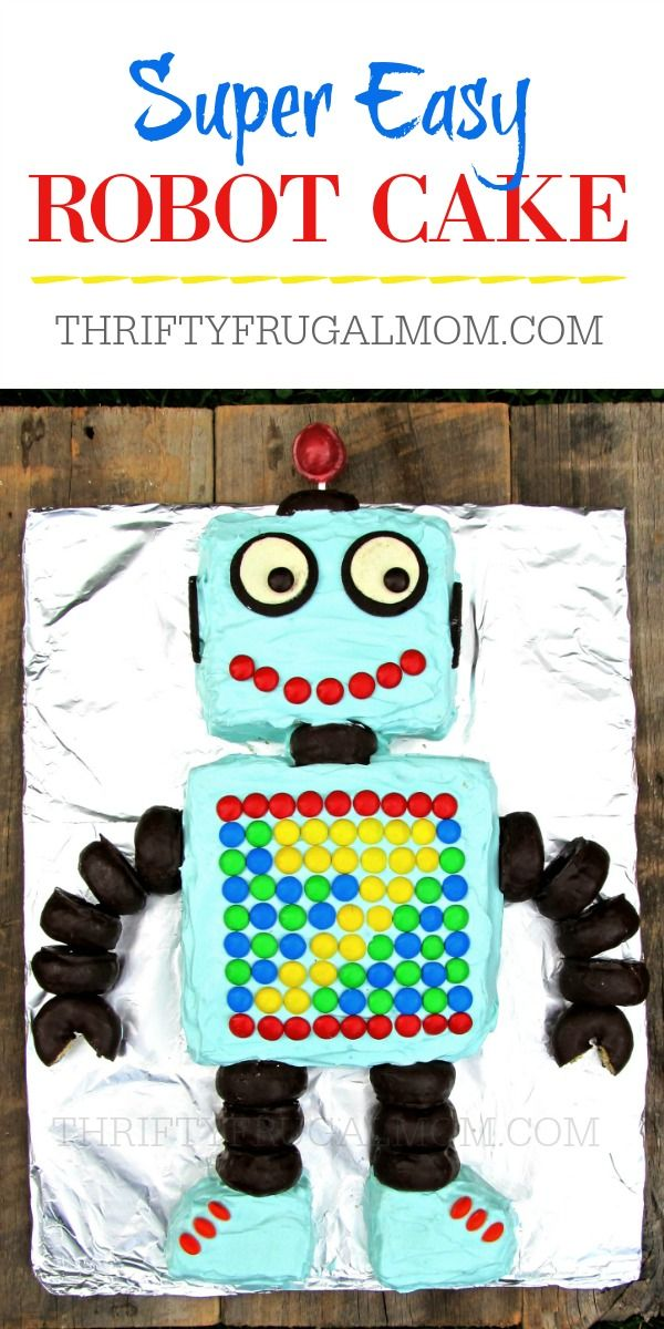Learn How To Make This Fun Easy Robot Cake Its Perfect For Birthdays And Is Made From A Simple 9x13 Isnt It The Cutest Ever