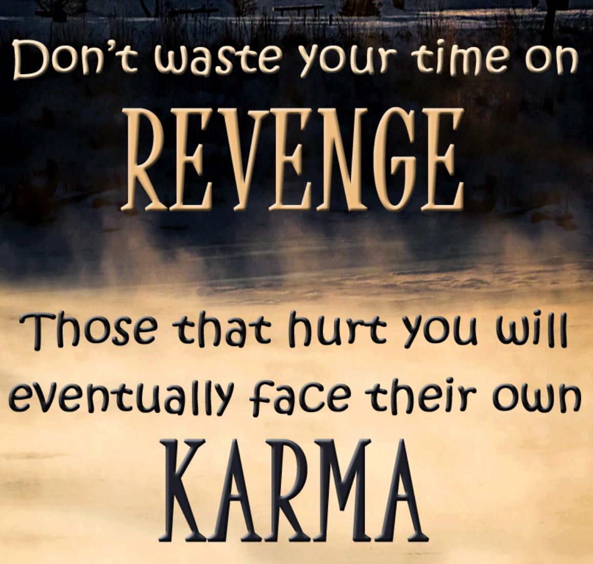 Dont Waste Your Time On Revenge Those That Hurt You Will