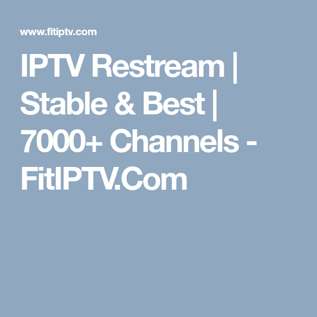 IPTV Restream | Stable & Best | 7000+ Channels - FitIPTV Com
