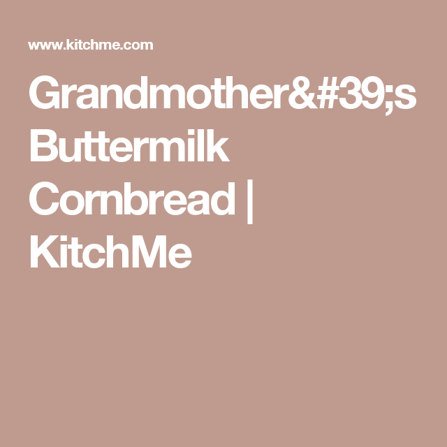 Grandmother 39 S Buttermilk Cornbread Kitchme Buttermilk Cornbread Cornbread Grocery Coupons