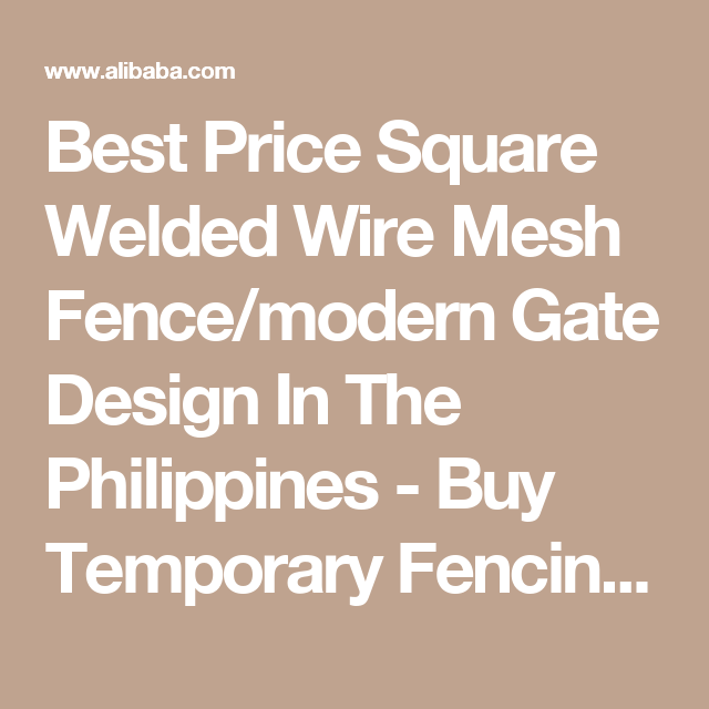 Best Price Square Welded Wire Mesh Fence Modern Gate Design In The Philippines Buy Temporary Fencing For Sale Green Vi Wire Mesh Wire Mesh Fence Mesh Fencing