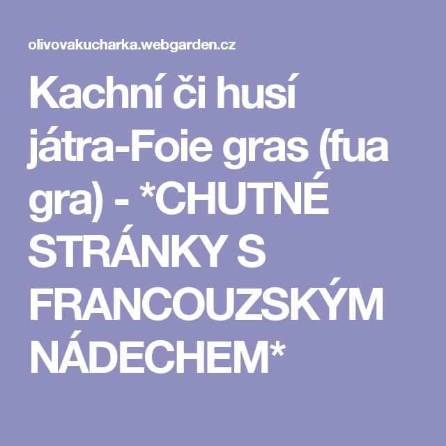 Kachní či husí játra-Foie gras (fua gra) - *CHUTNÉ STRÁNKY S FRANCOUZSKÝM NÁDECHEM*
