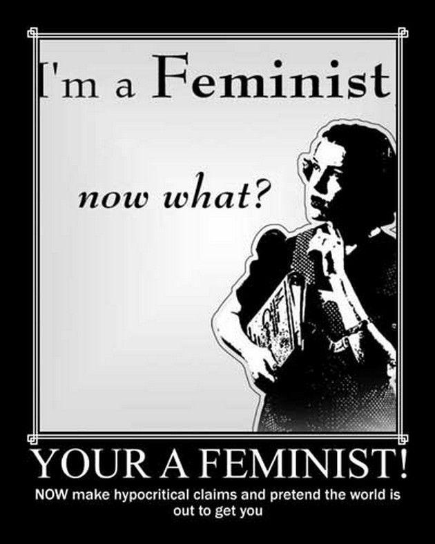 Funny Feminism Demotivational Posters 04 Jpg 630 788 Demotivational Posters Anti Feminism Feminist Movement