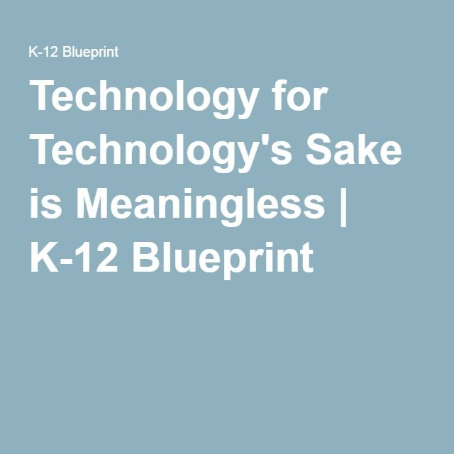 Technology for technologys sake is meaningless k 12 blueprint technology for technologys sake is meaningless k 12 blueprint school todayinformation technologyengineering careerseducational malvernweather Choice Image