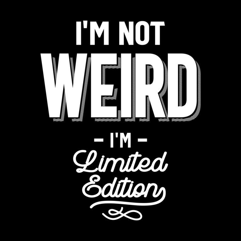 Funny Art I'm Not Weird I Am Limited Edition Gift
