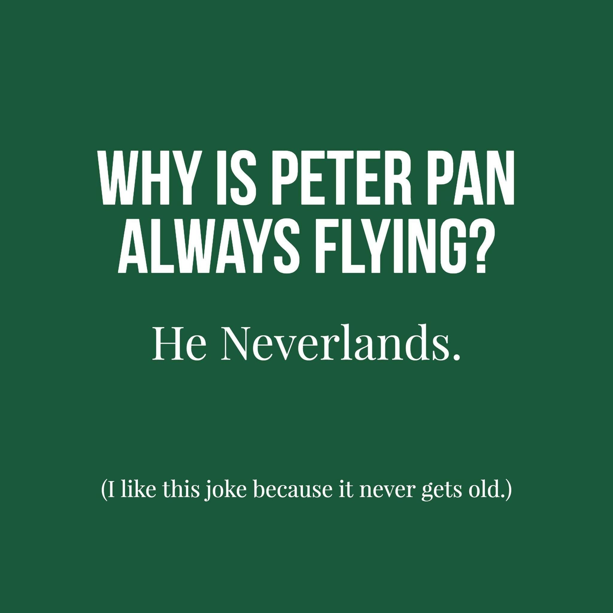 Why Is Peter Pan Always Flying Disney Jokes Funny Quotes Disney Memes