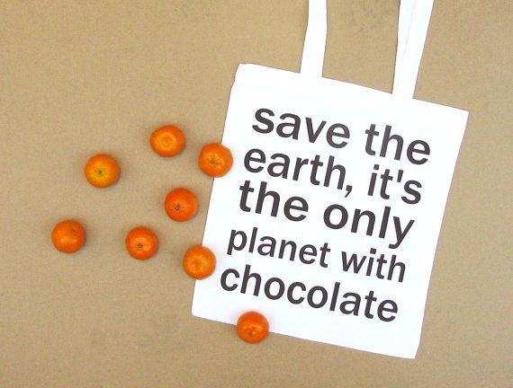 Chocolate quote bag - save the earth its the only planet with chocolate - reusable shopping bag